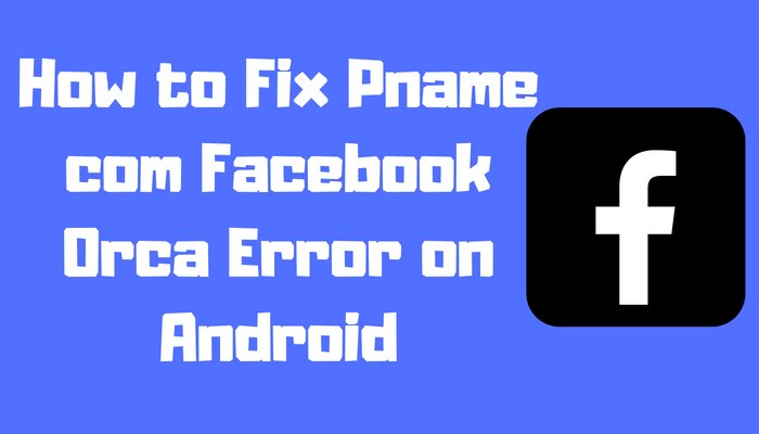 How-to-Fix-Pname-com-Facebook-Orca-Error-on-Android.jpg